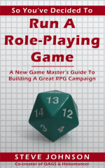 So You've Decided To Run A Role-Playing Game: A New Game Master's Guide To Building A Great RPG Campaign